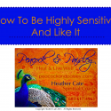 How To Be Highly Sensitive And Like It ~ Online Course