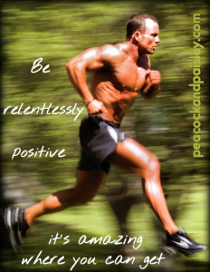 be relentlessly positive -- race to your goal